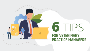 6 Tips for Veterinary Practice Managers