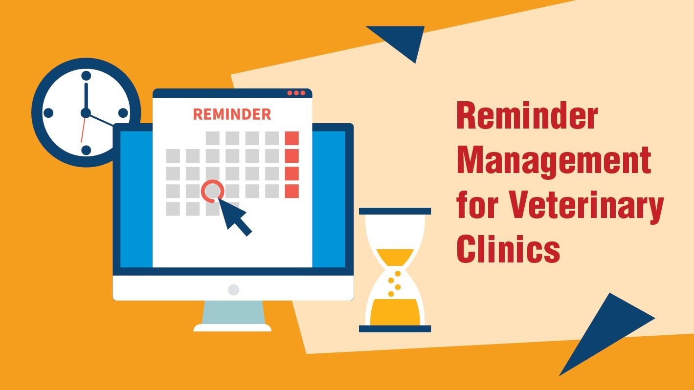 Reminder management for Veterinary Clinics