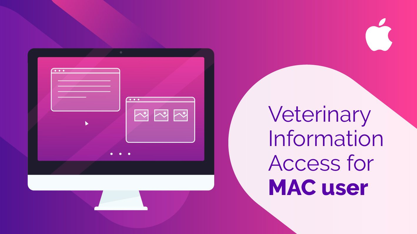 As a MAC user, access Veterinary Information with ease and comfort