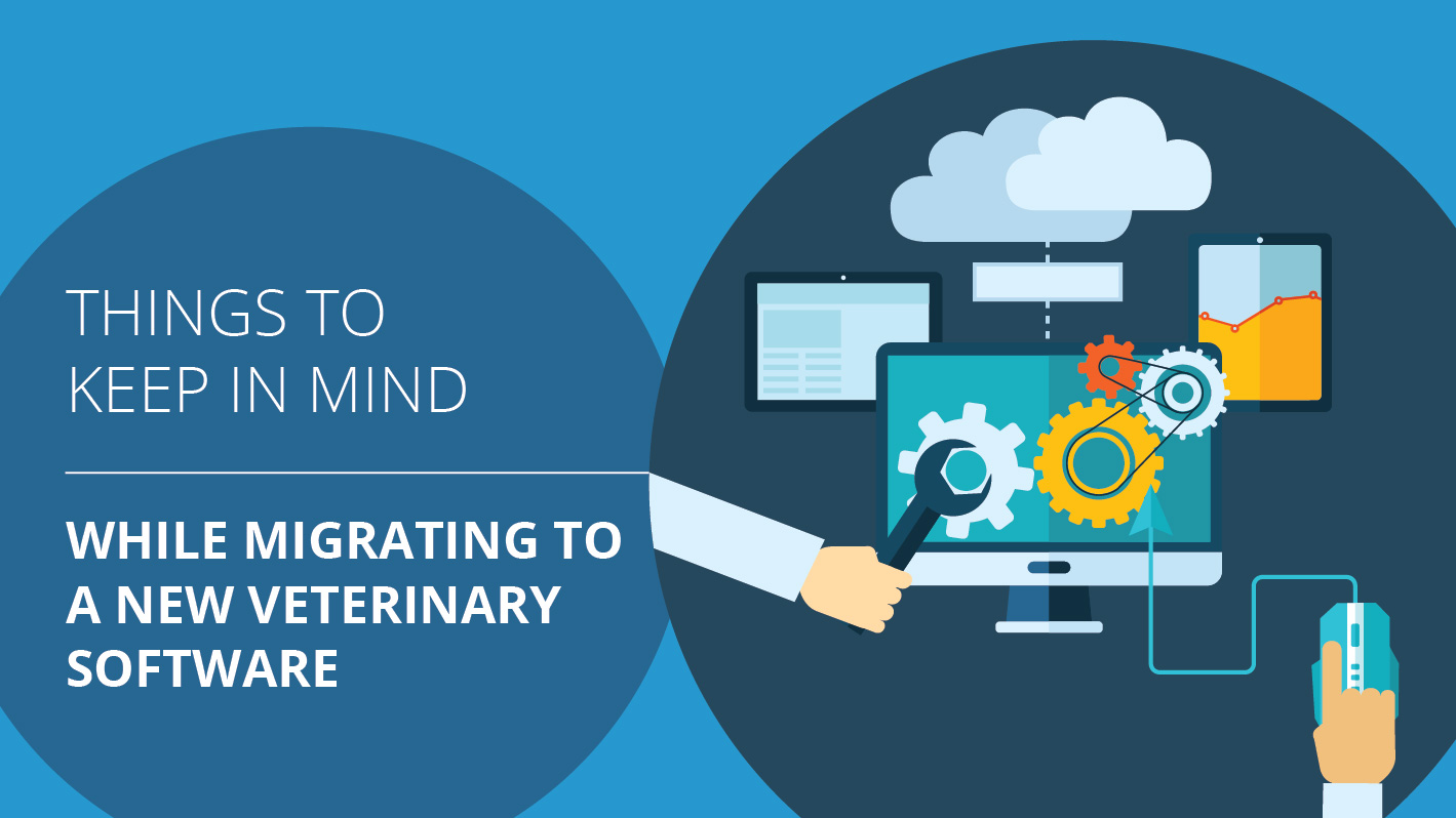 When migrating to a new veterinary software | Things to keep in mind